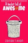 A Bucket Full of Awesome - Zainab T. Khan