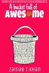 A Bucket Full of Awesome - Zainab T. Khan
